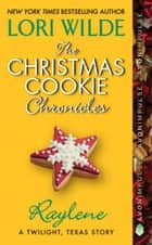 The Christmas Cookie Chronicles: Raylene - A Twilight, Texas Story ebook by Lori Wilde