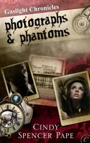 Photographs & Phantoms ebook by Cindy Spencer Pape