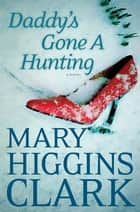 Daddy's Gone A Hunting ebook by Mary Higgins Clark