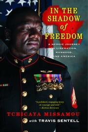 In the Shadow of Freedom - A Heroic Journey to Liberation, Manhood, and America ebook by Tchicaya Missamou,Travis Sentell