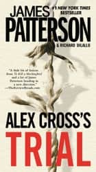 Alex Cross's TRIAL eBook by James Patterson, Richard DiLallo