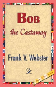 Bob the Castaway ebook by Webster, Frank V.