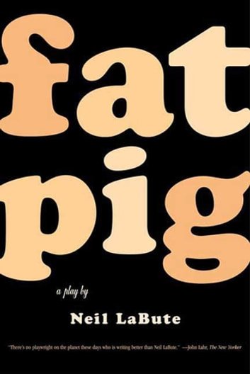 Fat Pig - A Play ebook by Neil LaBute