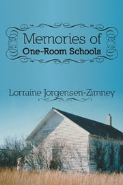 MEMORIES of One-Room Schools ebook by Lorraine Jorgensen-Zimney