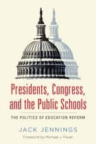 Presidents, Congress, and the Public Schools ebook by Jack Jennings,Michael J. Feuer