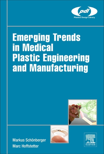 Emerging Trends in Medical Plastic Engineering and Manufacturing ebook by Markus Schönberger,Marc Hoffstetter