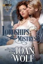 His Lordship's Mistress ebook by Joan Wolf