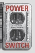 Power Switch - Energy Regulatory Governance in the Twenty-First Century ebook by G.Bruce Doern, Monica Gattinger