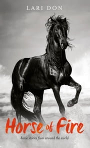 Horse of Fire - horse stories from around the world ebook by Lari Don