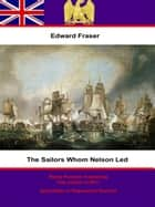 The Sailors Whom Nelson Led ebook by Edward Fraser