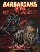 Barbarians of the Red Planet ebook by Rogue Planet Press