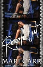 Rough Cut eBook by Mari Carr