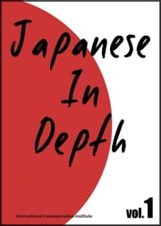 Japanese in Depth vol.1 ebook by International Communication Institute