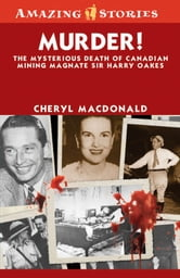 Murder! - The Mysterious Death of Canadian Mining Magnate Sir Harry Oakes ebook by Cheryl MacDonald