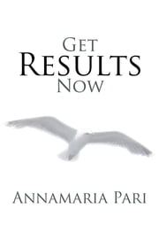 Get Results Now ebook by Annamaria Pari