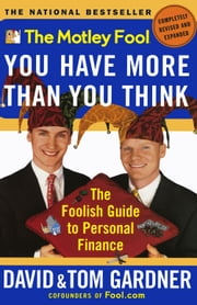 The Motley Fool You Have More Than You Think - The Foolish Guide to Personal Finance ebook by David Gardner,Tom Gardner