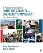 A Practical Introduction to Homeland Security and Emergency Management - From Home to Abroad ebook by Bruce Oliver Newsome, Jack A. Jarmon