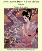 Down-Adown-Derry: A Book of Fairy Poems ebook by Walter de la Mare