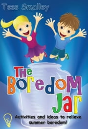 The Boredom Jar: activities and ideas to relieve summer boredom ebook by Tess Smalley