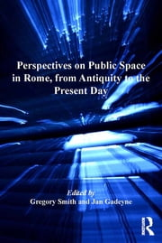 Perspectives on Public Space in Rome, from Antiquity to the Present Day ebook by Jan Gadeyne,Gregory Smith