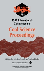 1991 International Conference on Coal Science Proceedings - Proceedings of the International Conference on Coal Science, 16–20 September 1991, University of Newcastle-Upon-Tyne, United Kingdom ebook by Yong Zhou