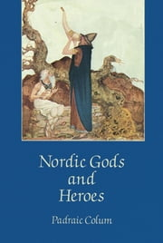 Nordic Gods and Heroes ebook by Padraic Colum, Willy Pogány