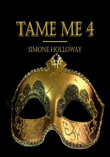 Tame Me 4 (The Billionaire's Submissive) ebook by Simone Holloway