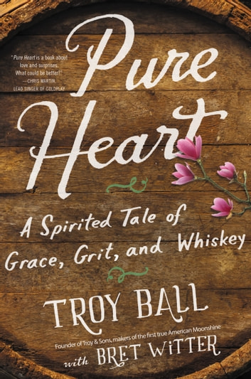 Pure Heart - A Spirited Tale of Grace, Grit, and Whiskey ebook by Troylyn Ball,Bret Witter