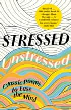 Stressed, Unstressed: Classic Poems to Ease the Mind ebook by Jonathan Bate,Paula Byrne,Sophie Ratcliffe,Andrew Schuman