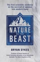 The Nature of the Beast - The first genetic evidence on the survival of apemen, yeti, bigfoot and other mysterious creatures into modern times ebook by Bryan Sykes