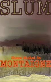 Slum ebook by Shawn Michel de Montaigne