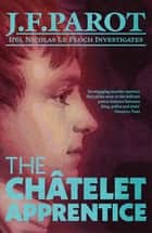 The Châtelet Apprentice: Nicolas Le Floch Investigation #1 ebook by Jean-François Parot, Michael Glencross Michael Glencross