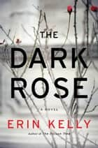 The Dark Rose ebook by Erin Kelly