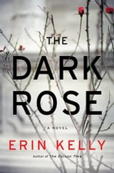 The Dark Rose - A Novel ebook by Erin Kelly