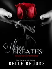 Three Breaths - The Game of Life Series, #3 ebook by Belle Brooks