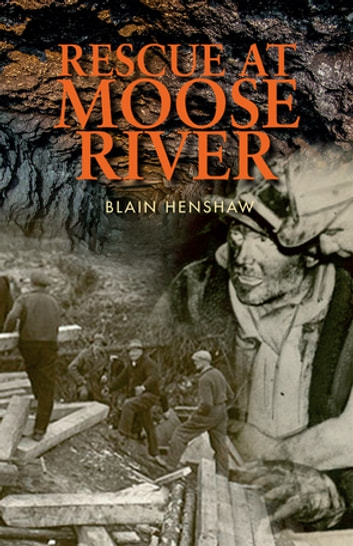 Rescue at Moose River - Birthplace of on-the-spot-reporting ebook by Blain Henshaw