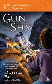 Gun Shy - A Raine Stockton Dog Mystery ebook by Donna Ball