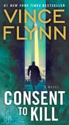 Consent to Kill ebook by Vince Flynn