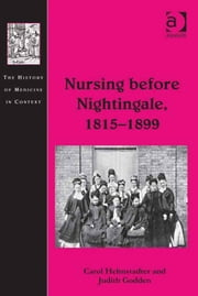 Nursing before Nightingale, 1815–1899 ebook by Dr Judith Godden,Ms Carol Helmstadter,Dr Andrew Cunningham,Professor Ole Peter Grell