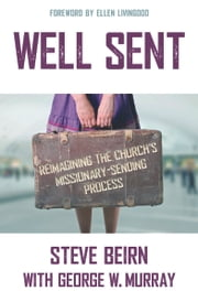 Well Sent - Reimagining the Church's Missionary-Sending Process ebook by Steve Beirn,George Murray