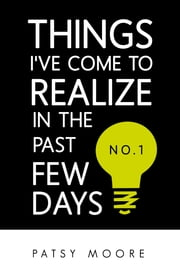 Things I've Come to Realize in the Past Few Days (No. 1) ebook by Patsy Moore