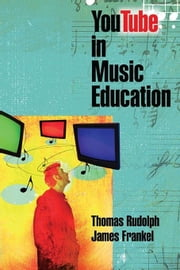 YouTube in Music Education ebook by Rudolph, Thomas