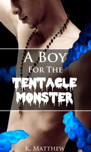 A Boy for the Tentacle Monster ebook by K. Matthew