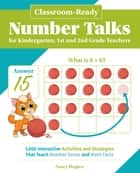 Classroom-Ready Number Talks for Kindergarten, First and Second Grade Teachers - 1000 Interactive Activities and Strategies that Teach Number Sense and Math Facts ebook by Nancy Hughes