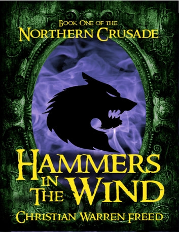 Hammers In the Wind: Book I of the Northern Crusade ebook by Christian Warren Freed