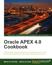 Oracle APEX 4.0 Cookbook ebook by Michel van Zoest, Marcel van der Plas