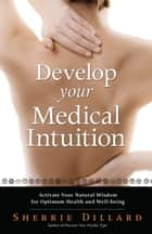 Develop Your Medical Intuition ebook by Sherrie Dillard