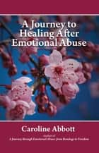 A Journey to Healing After Emotional Abuse ebook by Caroline Abbott