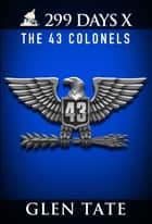 299 Days: The 43 Colonels ebook by Glen Tate