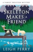The Skeleton Makes a Friend - A Family Skeleton Mystery (#5) eBook by Leigh Perry